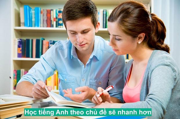 Học tiếng Anh theo chủ đề sẽ nhanh hơn