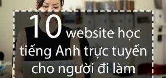 10 website học tiếng Anh trực tuyến cho người đi làm hay nhất