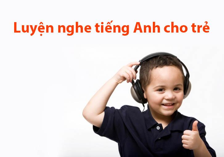 Cho trẻ luyện nghe tiếng Anh