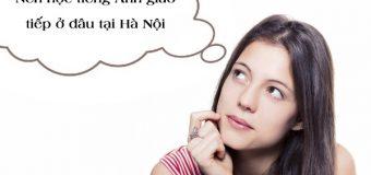 Học tiếng Anh ở đâu để giao tiếp lưu loát?
