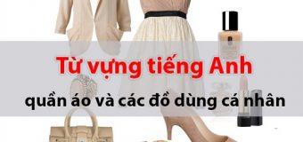 Từ vựng tiếng Anh về quần áo và các đồ dùng cá nhân
