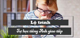 Lộ trình tự học giao tiếp tiếng Anh nâng cao
